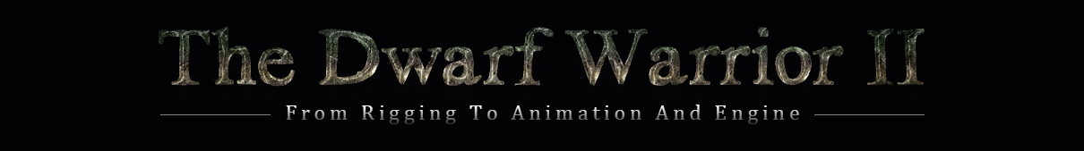 The Dwarf Warrior II: from rigging to animation and engine The Dwarf Warrior II The Dwarf Warrior II,rigging to animation and engine